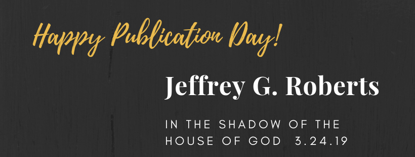 Happy Publication Day – In the Shadow of the House of God by Jeffrey G. Roberts