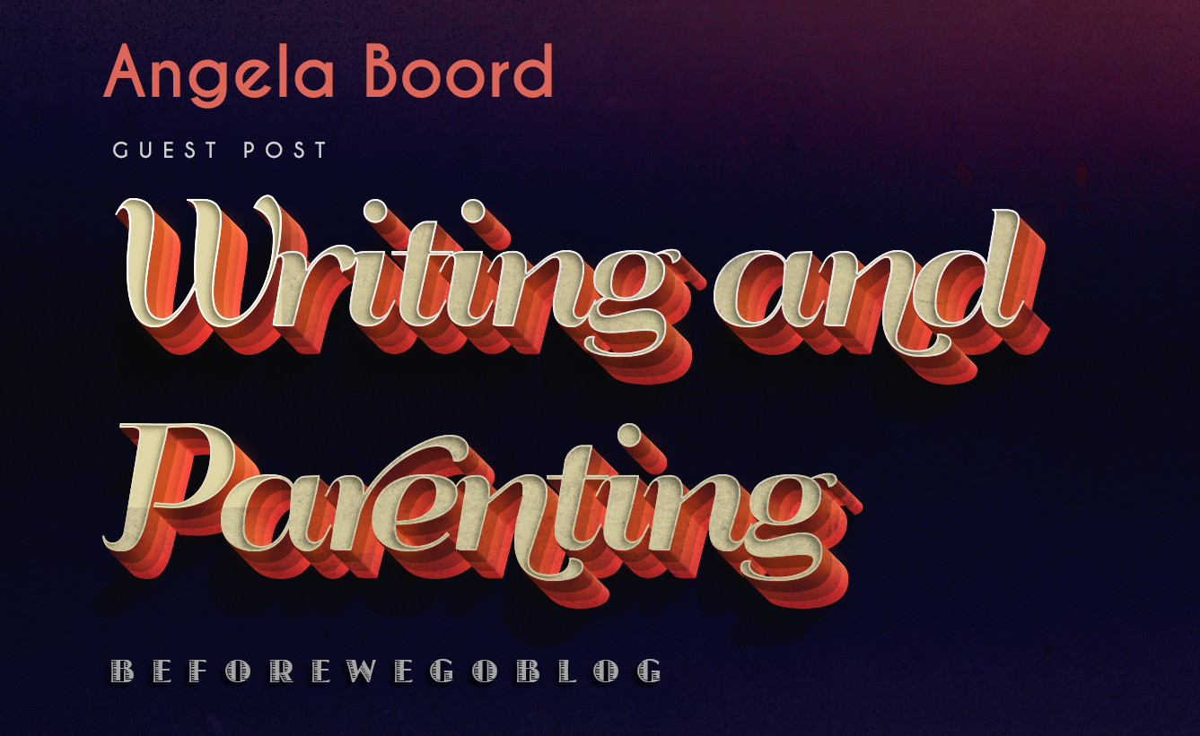"Guest Post – Angela Boord ""Writing and Parenting"""