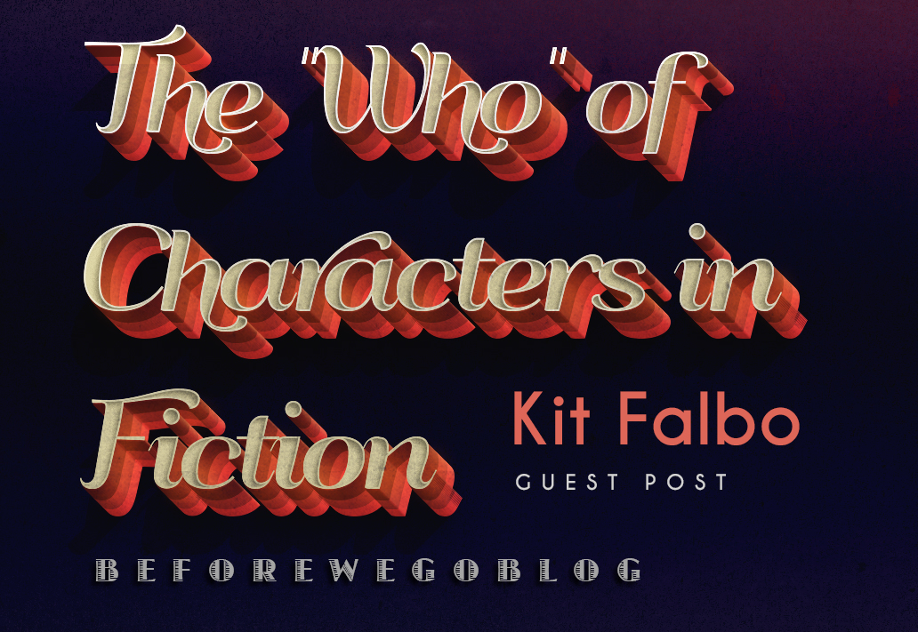 """Guest post by Author Kit Falbo – The """"Who"""" of Characters in Fiction"""