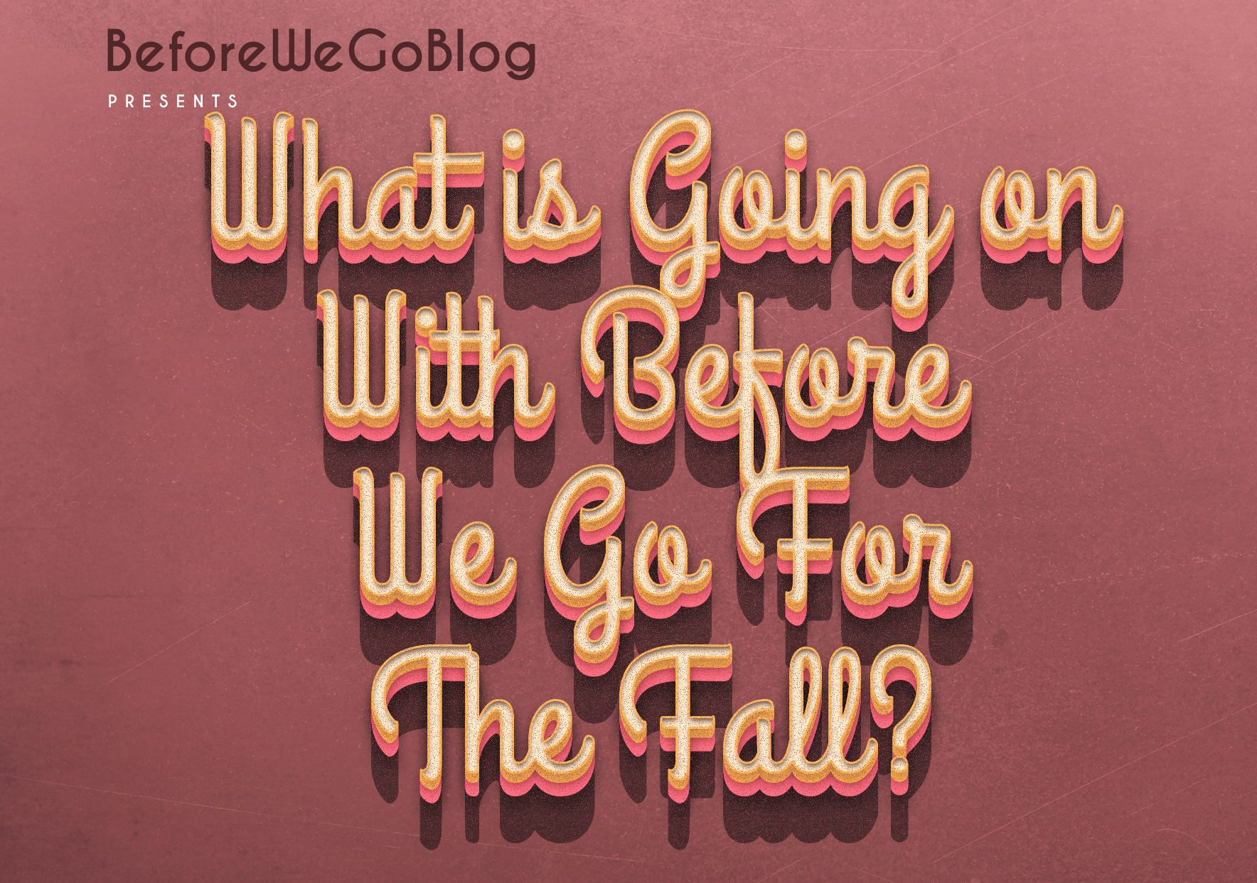 What is going on with Before We Go Blog for the Fall?