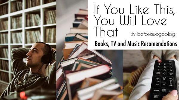 If You Like This, You Will Love That – Book, TV and Music Recommendations
