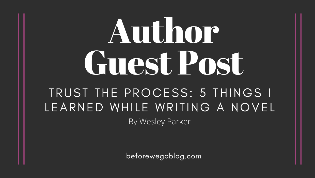 Guest Post by Author Wesley Parker – Trust The Process: 5 Things I Learned While Writing a Novel