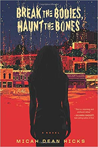 First Paragraph, First Chapter – Break the Bodies, Haunt the Bones by Micah Dean Hicks