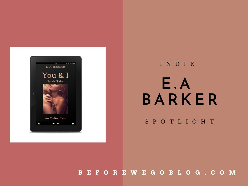 #IndieSpotlight of E.A Barker, Author of The You & I Series