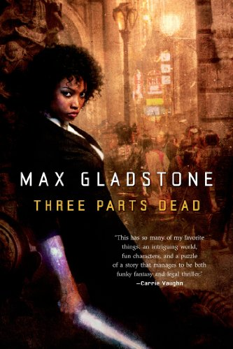 First Chapter, First Paragraph – Three Parts Dead by Max Gladstone