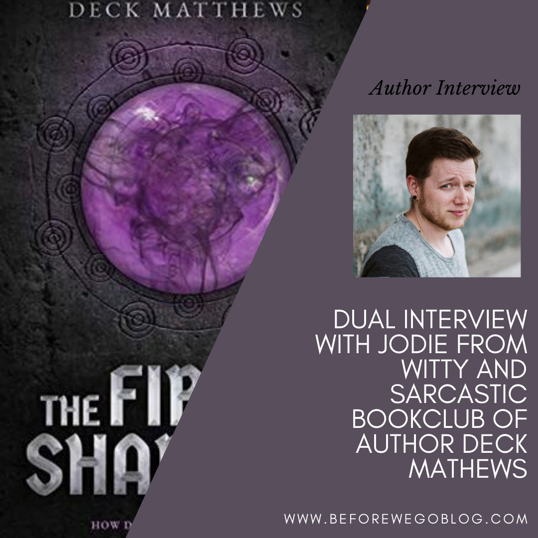 Dual Interview With Jodie From Witty and Sarcastic Bookclub of Author Deck Mathews