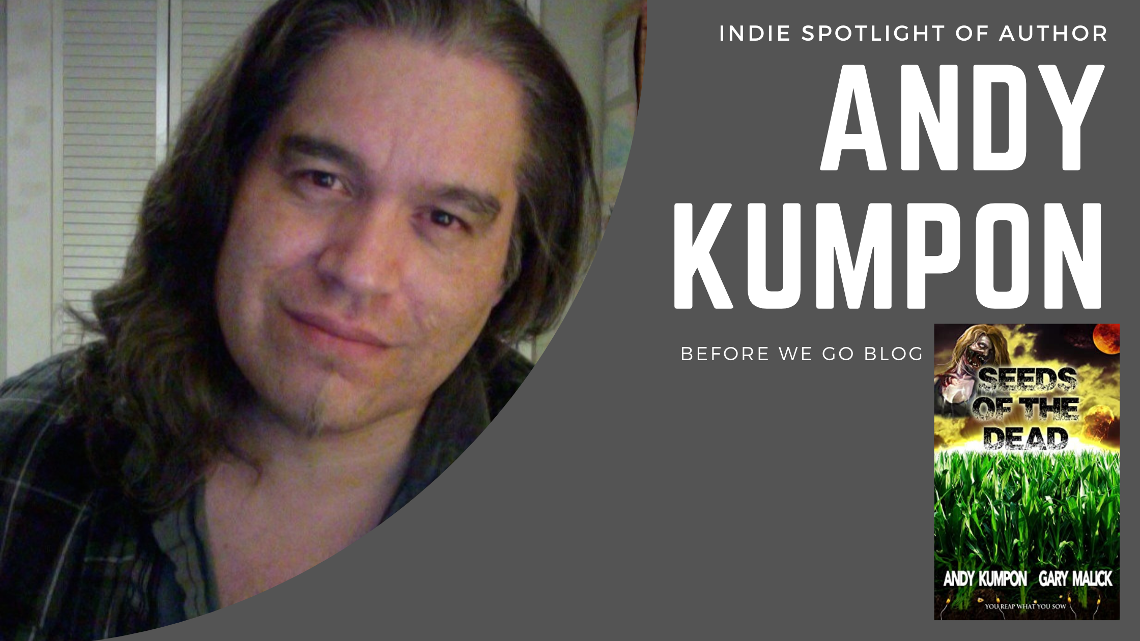 #indiespotlight of Andy Kumpon, Author of Seeds of the Dead: (Genetically Modified Zombies! A tale of a deadly viral outbreak in our bioengineered food.)