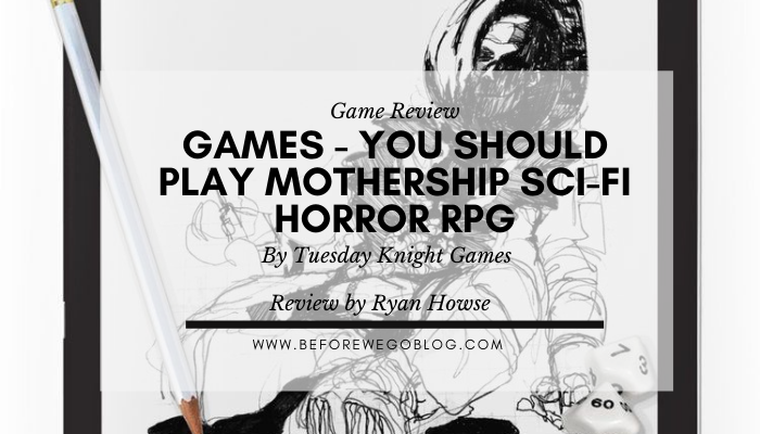 Games – You Should Play Mothership Sci-Fi Horror RPG